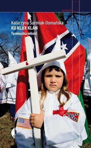 Katarzyna Surmiak-Domańska - Ku Klux Klan. Tu mieszka miłość