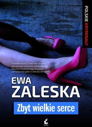 Ewa Zaleska - Zbyt wielkie serce
