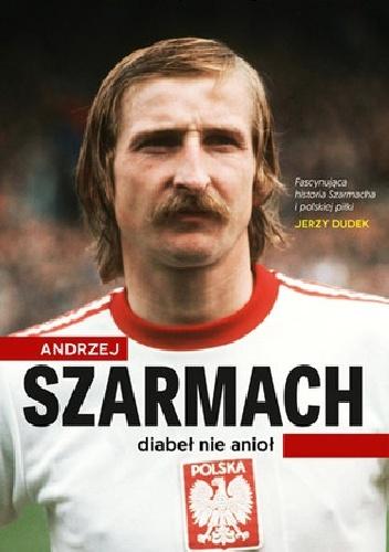 J. Kurowski, A. Szarmach - Andrzej Szarmach. Diabe� nie anio�
