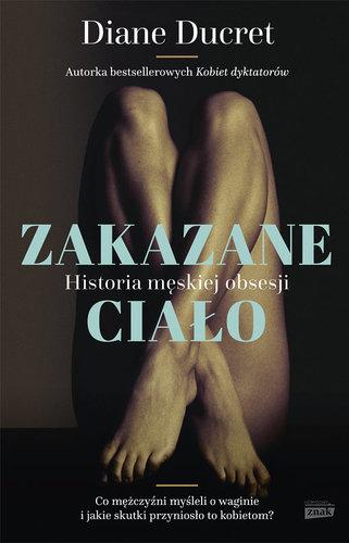 Zakazane ciało: Historia męskiej obsesji - Diane Ducret