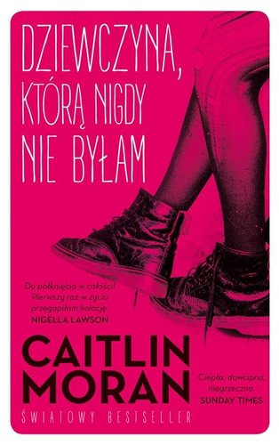 Dziewczyna którą nigdy nie byłam - Caitlin Moran