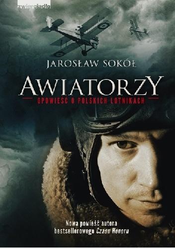 Awiatorzy. Opowieść o polskich lotnikach - Jarosław Sokół