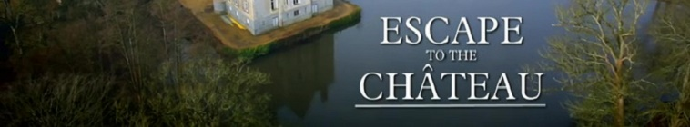Escape to the Chateau S06E03 The Great Outdoors HDTV x264 UNDERBELLY